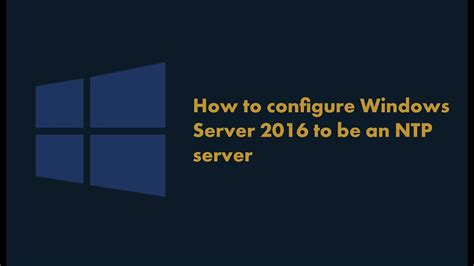 how to configure Windows Server 2016 to be an NTP - YouTube