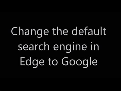 How to change search engine to Google with Windows 10 Edge